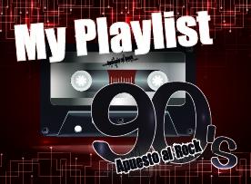 My PlayList de los 90 – Apuesto al Rock